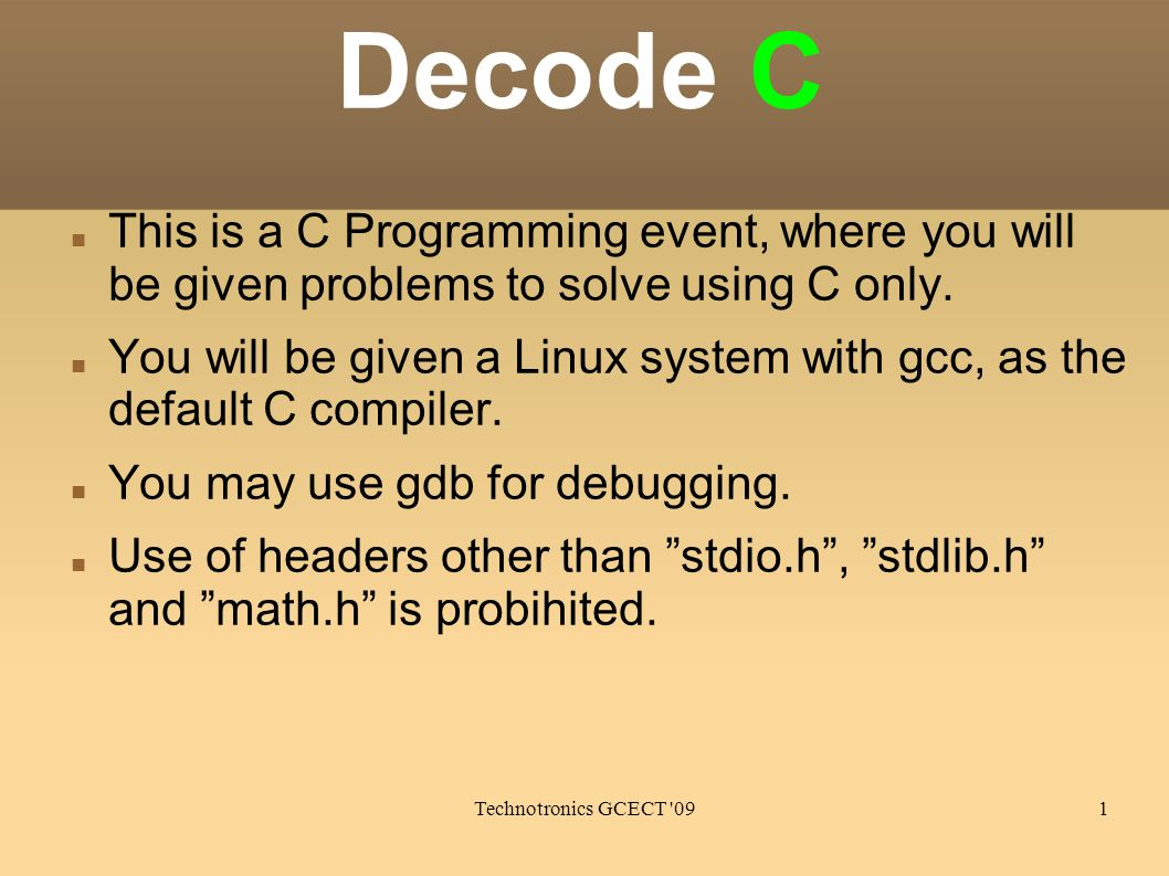Technotronics GCECT 091 Decode C This is a C Programming event, where you will be given problems to solve using C only.