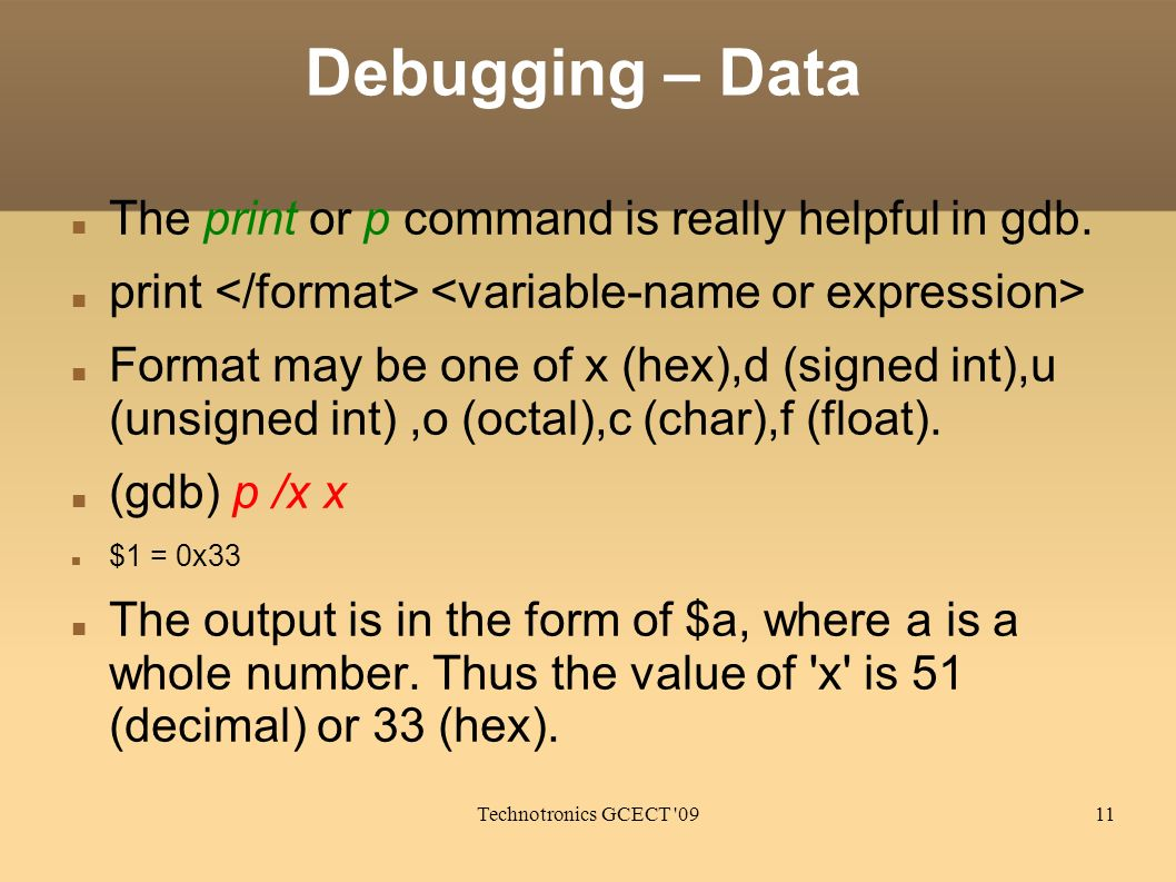 Technotronics GCECT 0911 Debugging – Data The print or p command is really helpful in gdb.
