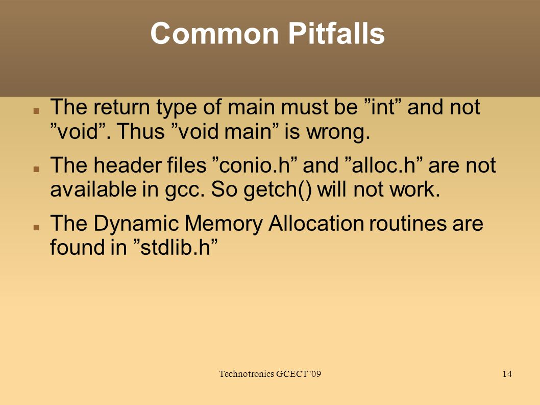 Technotronics GCECT 0914 Common Pitfalls The return type of main must be int and not void.