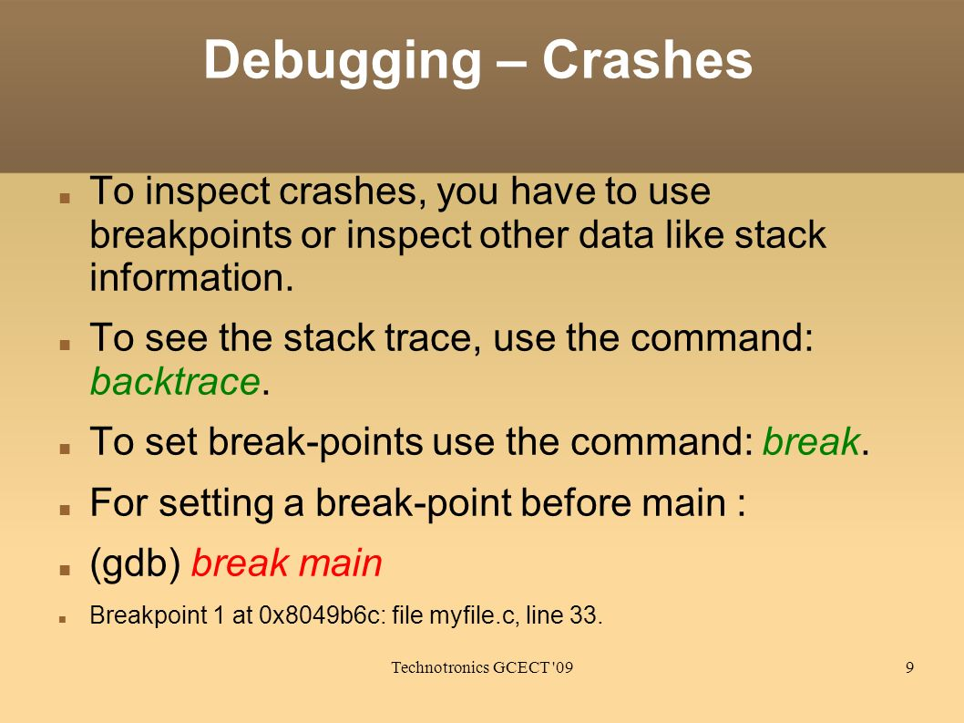 Technotronics GCECT '099 Debugging – Crashes To inspect crashes, you have to use breakpoints or inspect other data like stack information. To see the