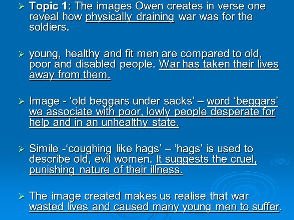 Topic 1: The images Owen creates in verse one reveal how physically draining war was for the soldiers.