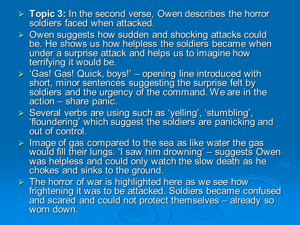 Topic 3: In the second verse, Owen describes the horror soldiers faced when attacked.
