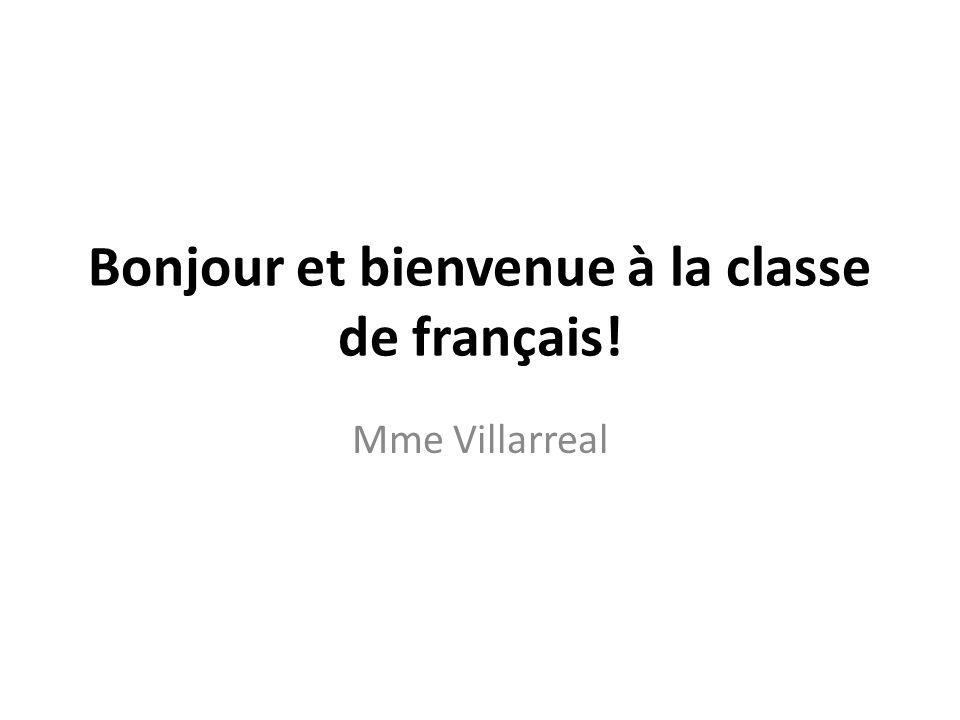 Bonjour et bienvenue à la classe de français! Mme Villarreal