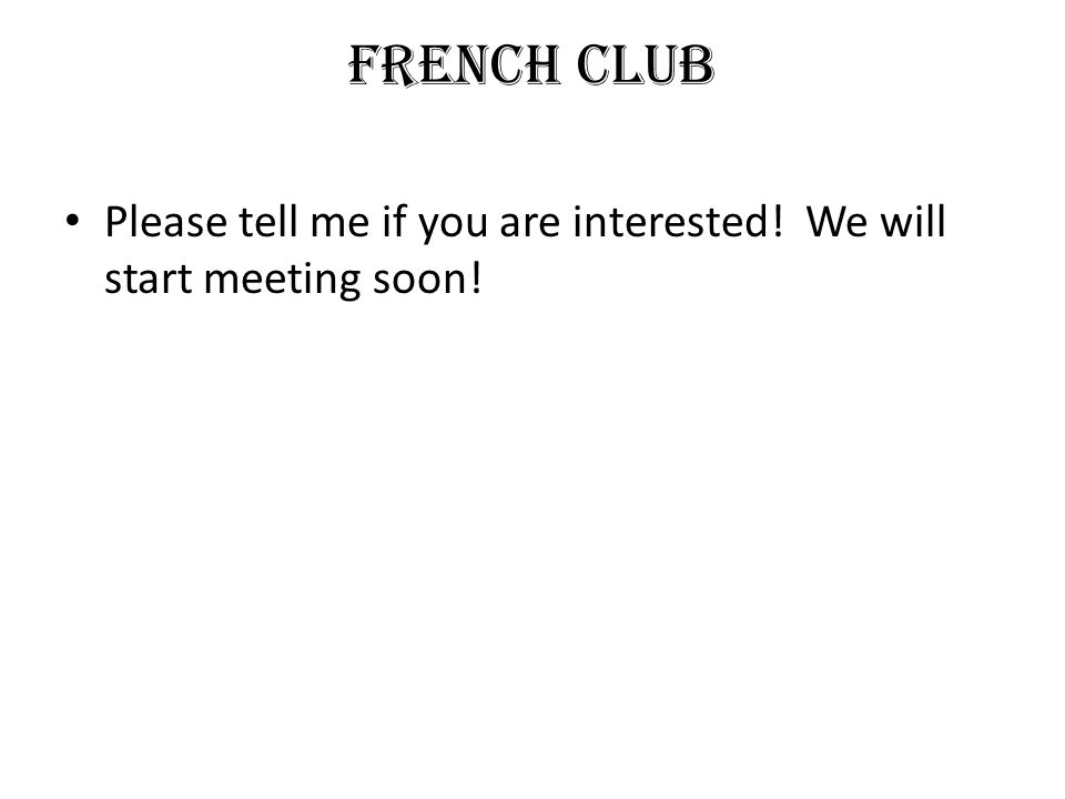 French Club Please tell me if you are interested! We will start meeting soon!