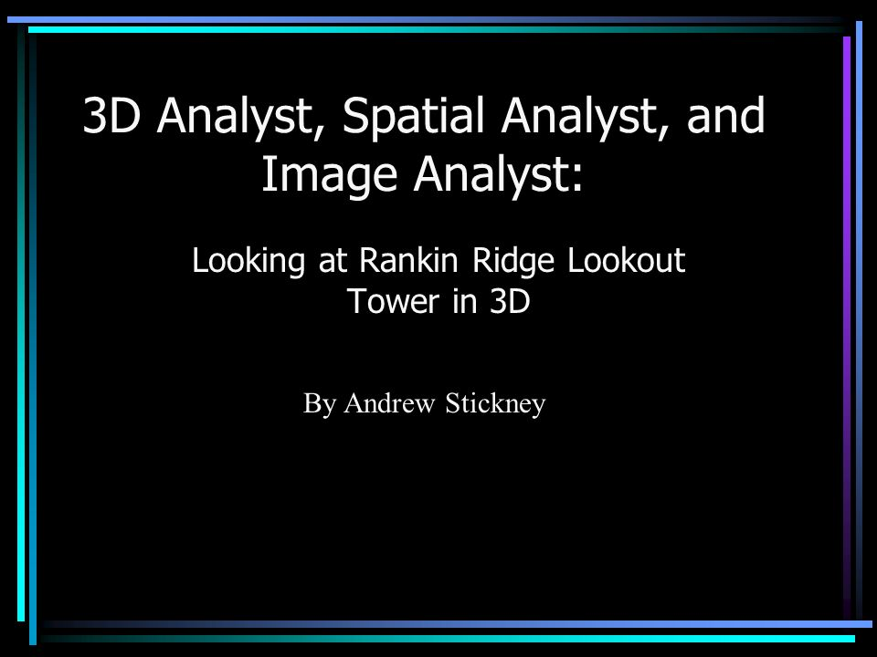 3D Analyst, Spatial Analyst, and Image Analyst: Looking at Rankin Ridge Lookout Tower in 3D By Andrew Stickney