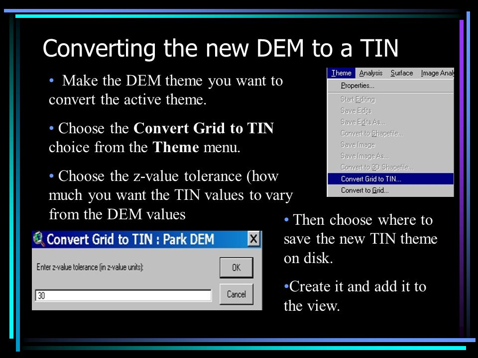 Converting the new DEM to a TIN Make the DEM theme you want to convert the active theme.