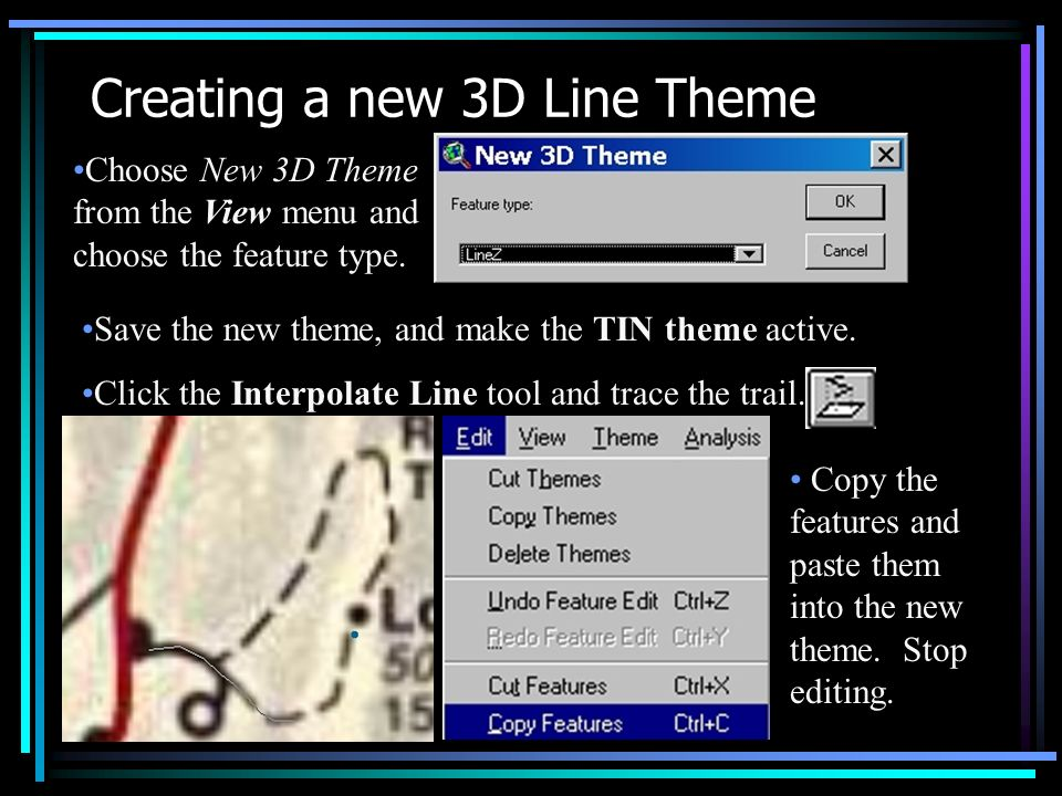 Creating a new 3D Line Theme Choose New 3D Theme from the View menu and choose the feature type.