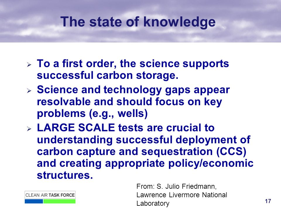 17 The state of knowledge To a first order, the science supports successful carbon storage.