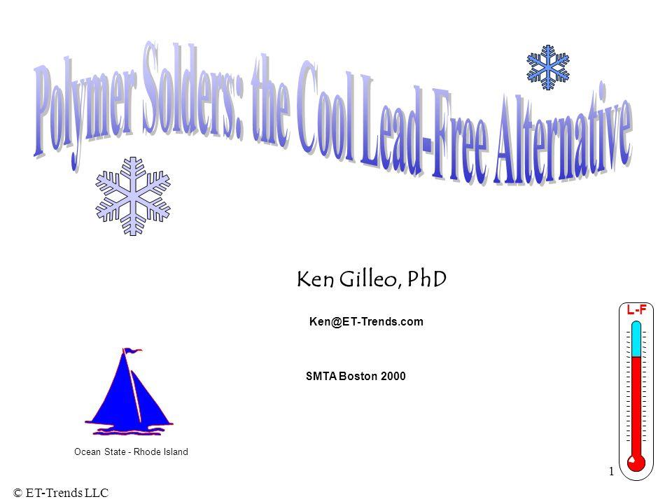 © ET-Trends LLC 1 Ken Gilleo, PhD Ocean State - Rhode Island L-F Ken@ET-Trends.com SMTA Boston 2000