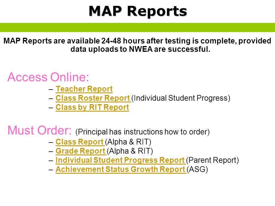 Access Online: –Teacher ReportTeacher Report –Class Roster Report (Individual Student Progress)Class Roster Report –Class by RIT ReportClass by RIT Re