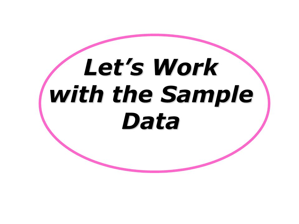 Lets Work with the Sample Data