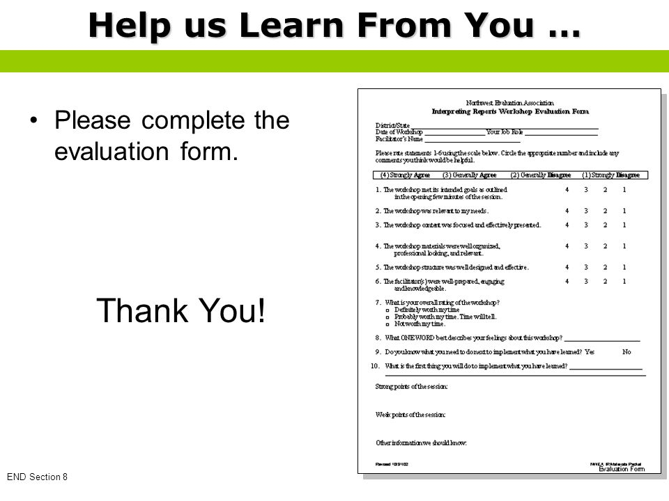 Please complete the evaluation form. Thank You! Help us Learn From You … END Section 8
