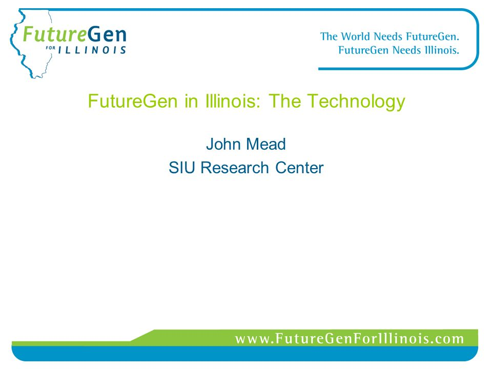 FutureGen in Illinois: The Technology John Mead SIU Research Center