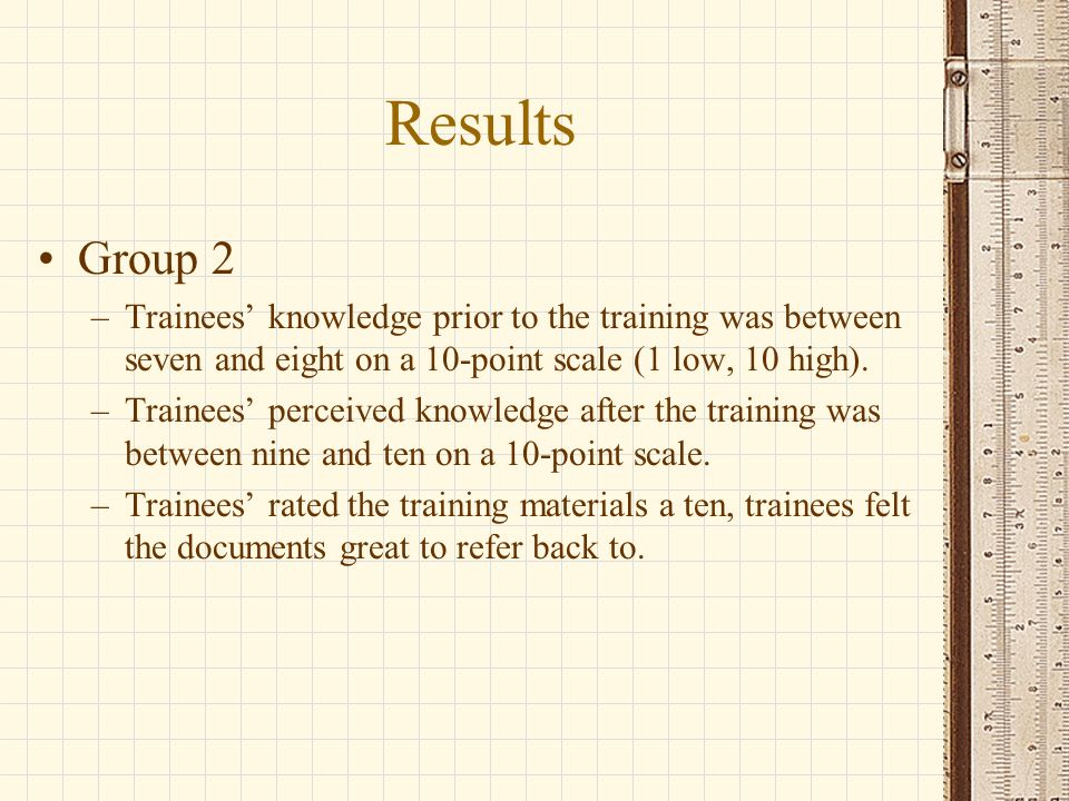 Results Group 2 –Trainees knowledge prior to the training was between seven and eight on a 10-point scale (1 low, 10 high).
