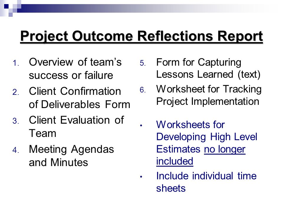 Project Outcome Reflections Report 1. Overview of teams success or failure 2. Client Confirmation of Deliverables Form 3. Client Evaluation of Team 4.