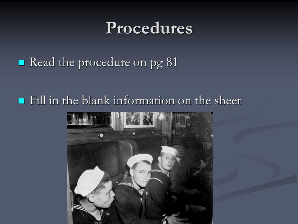 Procedures Read the procedure on pg 81 Read the procedure on pg 81 Fill in the blank information on the sheet Fill in the blank information on the she