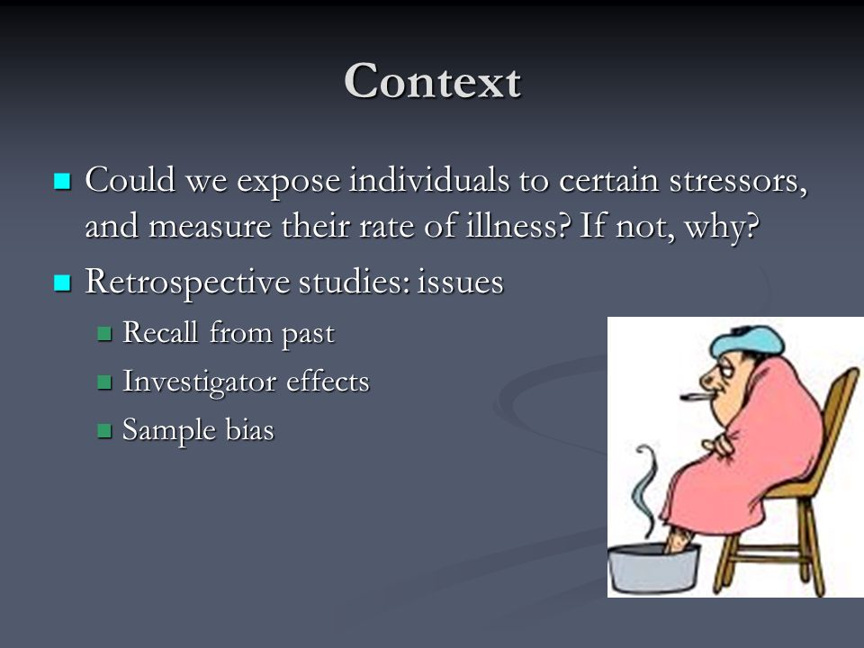 Context Could we expose individuals to certain stressors, and measure their rate of illness? If not, why? Could we expose individuals to certain stres