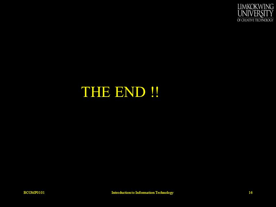 THE END !! BCOMP010116Introduction to Information Technology
