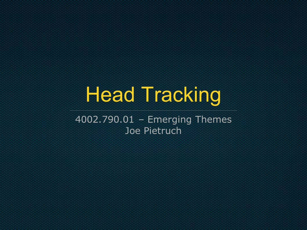 Head Tracking – Emerging Themes Joe Pietruch