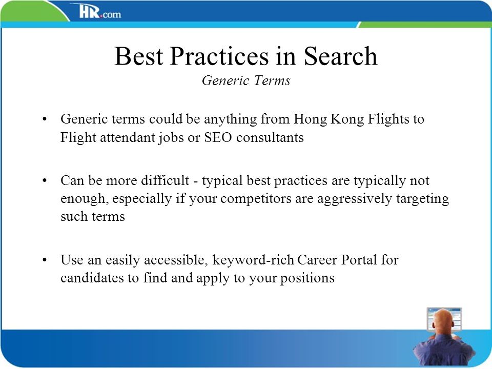 Best Practices in Search Generic Terms Generic terms could be anything from Hong Kong Flights to Flight attendant jobs or SEO consultants Can be more