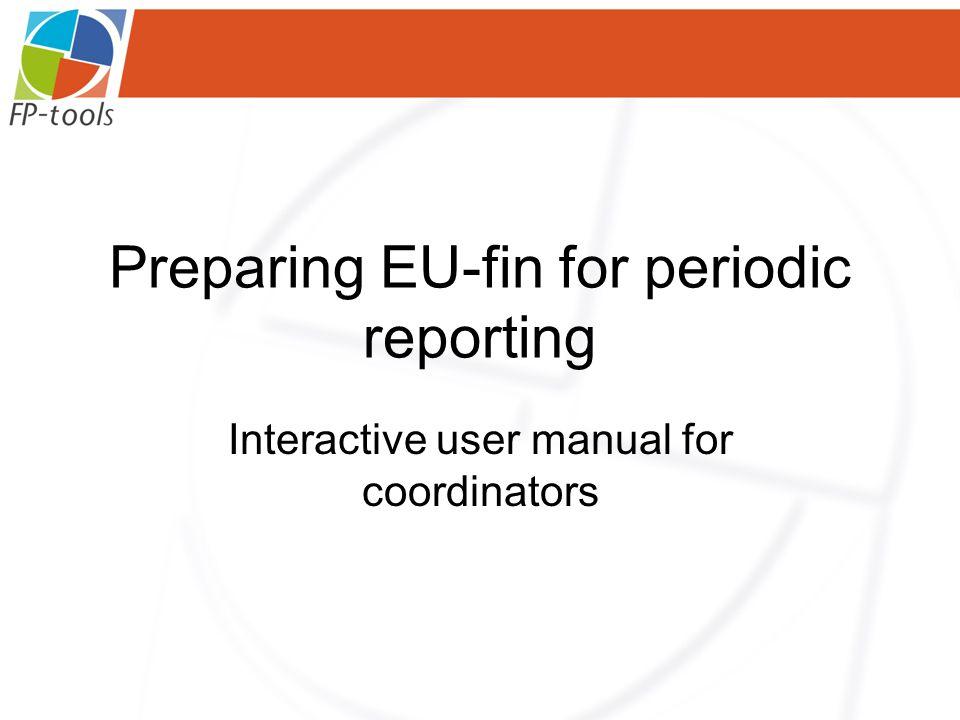 Preparing EU-fin for periodic reporting Interactive user manual for coordinators