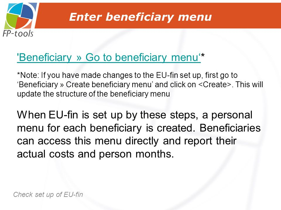 Enter beneficiary menu Beneficiary » Go to beneficiary menu Beneficiary » Go to beneficiary menu* *Note: If you have made changes to the EU-fin set up, first go to Beneficiary » Create beneficiary menu and click on.