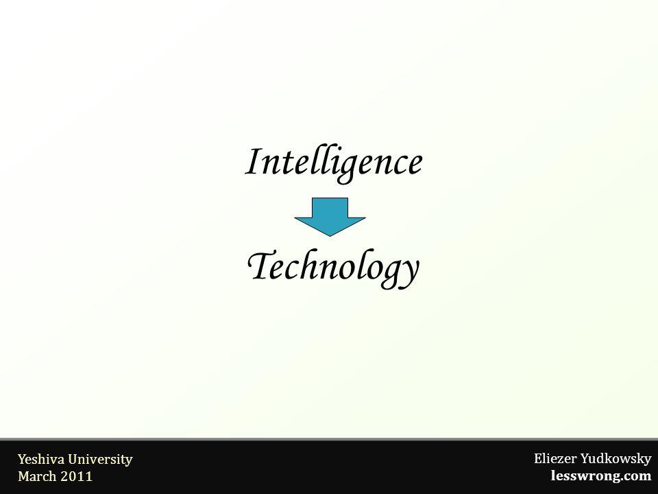 Eliezer Yudkowsky lesswrong.com Yeshiva University March 2011 Intelligence Technology