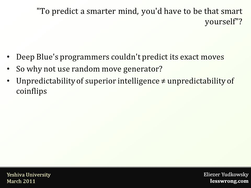 Eliezer Yudkowsky lesswrong.com Yeshiva University March 2011 Deep Blue's programmers couldn't predict its exact moves So why not use random move gene