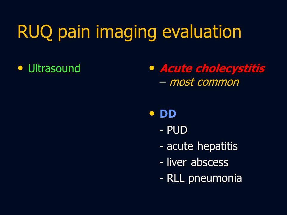 RUQ pain imaging evaluation Ultrasound Ultrasound Acute cholecystitis – most common Acute cholecystitis – most common DD DD - PUD - PUD - acute hepati