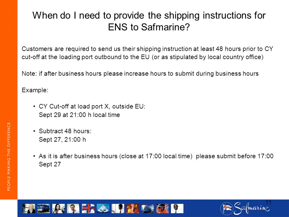 When do I need to provide the shipping instructions for ENS to Safmarine? Customers are required to send us their shipping instruction at least 48 hou