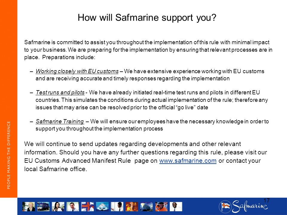 How will Safmarine support you? Safmarine is committed to assist you throughout the implementation of this rule with minimal impact to your business.