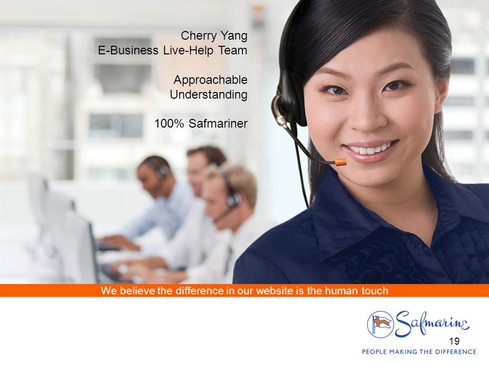 Cherry Yang E-Business Live-Help Team Approachable Understanding 100% Safmariner We believe the difference in our website is the human touch 19