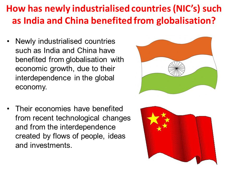 How has newly industrialised countries (NICs) such as India and China benefited from globalisation.