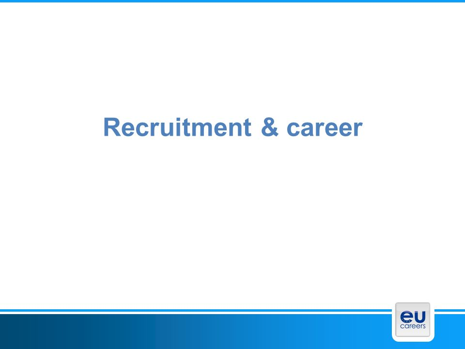 Recruitment procedure EU-Institutions check profiles of the candidates Candidates are invited to job interviews Job offer Candidate accepts job offer – or remains on reserve list