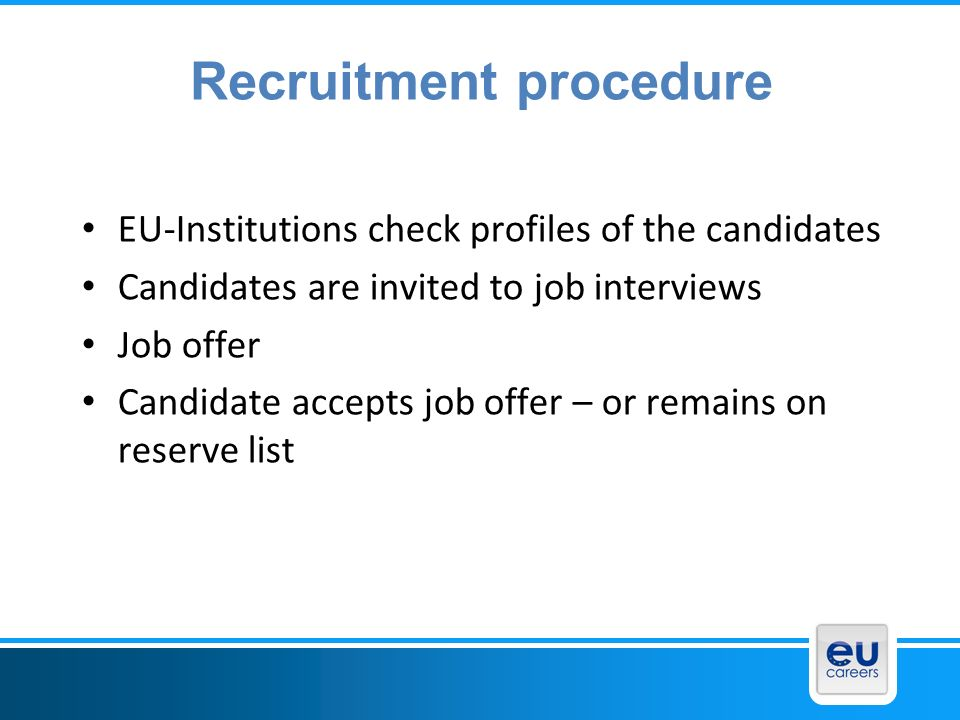 Recruitment procedure EU-Institutions check profiles of the candidates Candidates are invited to job interviews Job offer Candidate accepts job offer