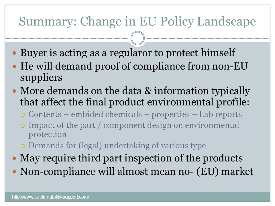 Summary: Change in EU Policy Landscape http://www.sustainability-support.com/ Buyer is acting as a regularor to protect himself He will demand proof o