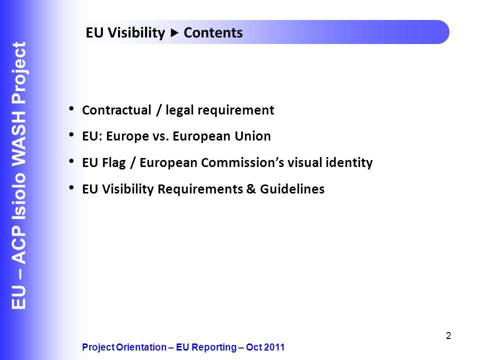 2 EU – ACP Isiolo WASH Project Contractual / legal requirement EU: Europe vs. European Union EU Flag / European Commissions visual identity EU Visibil