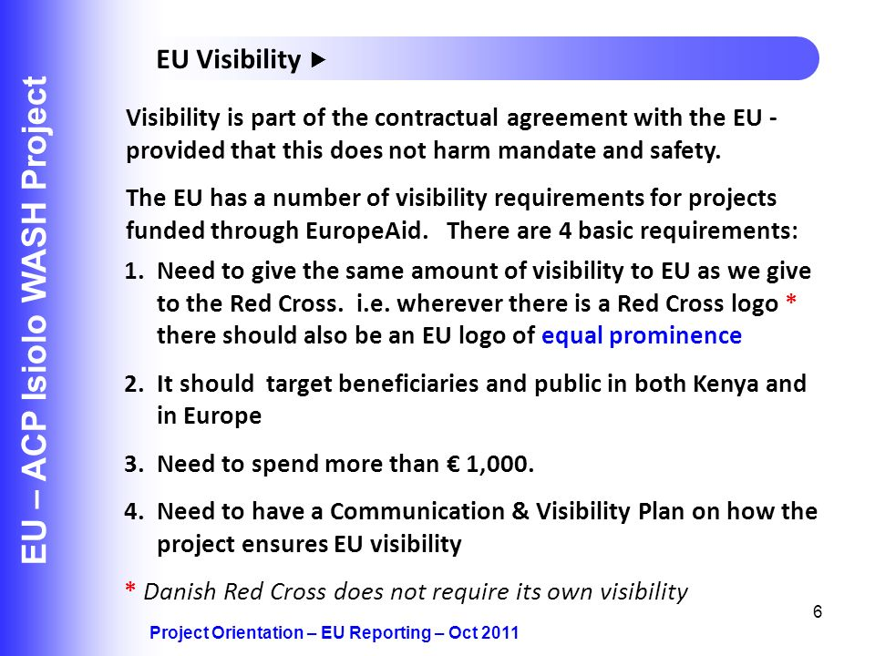 6 EU – ACP Isiolo WASH Project 1.Need to give the same amount of visibility to EU as we give to the Red Cross. i.e. wherever there is a Red Cross logo