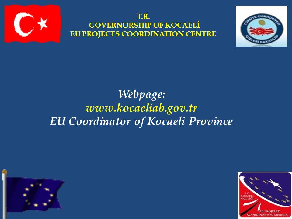 Webpage: www.kocaeliab.gov.tr EU Coordinator of Kocaeli Province T.R. GOVERNORSHIP OF KOCAELİ EU PROJECTS COORDINATION CENTRE