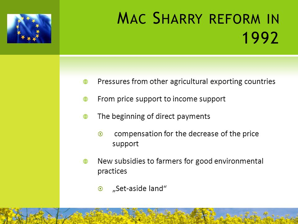 M AC S HARRY REFORM IN 1992 Pressures from other agricultural exporting countries From price support to income support The beginning of direct payment
