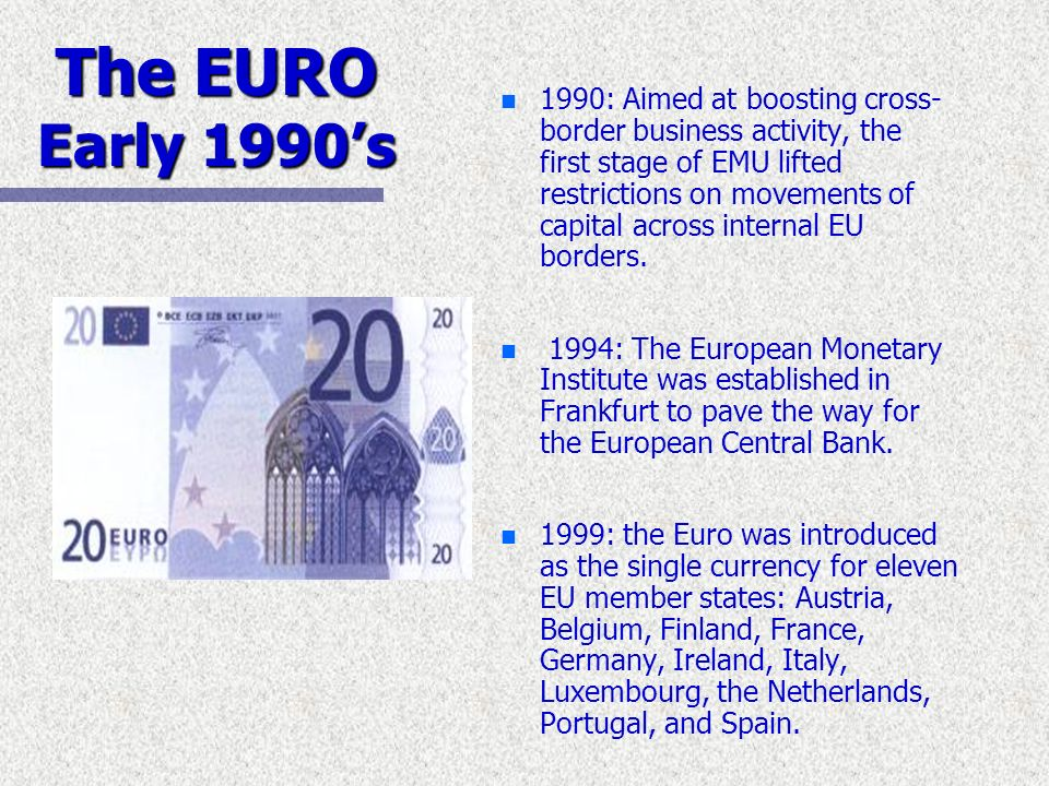 The EURO Early 1990s The EURO Early 1990s n 1990: Aimed at boosting cross- border business activity, the first stage of EMU lifted restrictions on mov