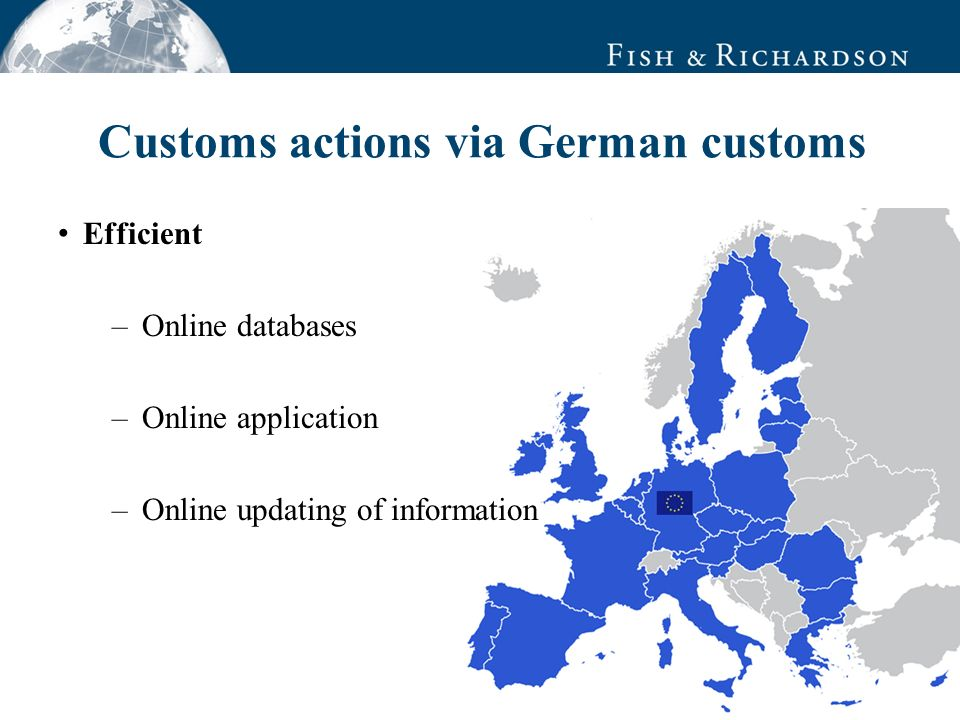 Customs actions via German customs Efficient –Online databases –Online application –Online updating of information