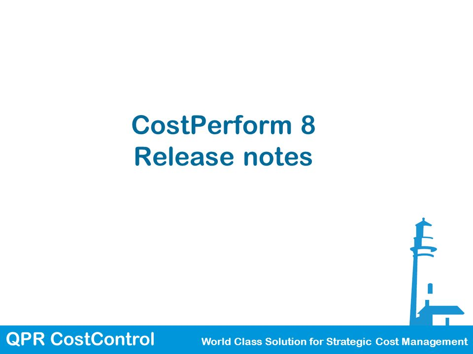QPR CostControl World Class Solution for Strategic Cost Management CostPerform 8 Release notes