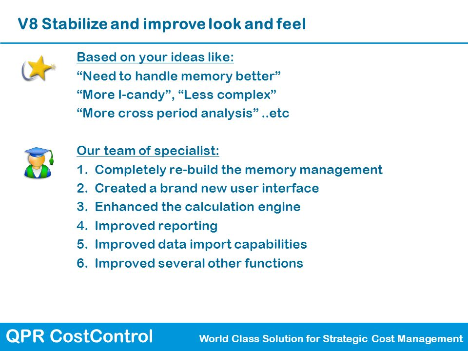 QPR CostControl World Class Solution for Strategic Cost Management V8 Stabilize and improve look and feel Based on your ideas like: Need to handle mem
