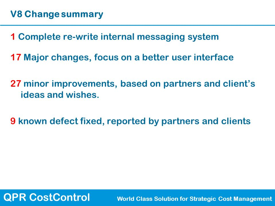 QPR CostControl World Class Solution for Strategic Cost Management V8 Change summary 1 Complete re-write internal messaging system 17 Major changes, f