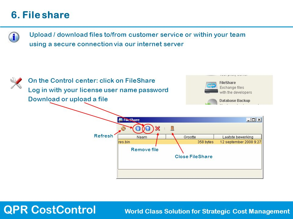 QPR CostControl World Class Solution for Strategic Cost Management 6. File share Upload / download files to/from customer service or within your team