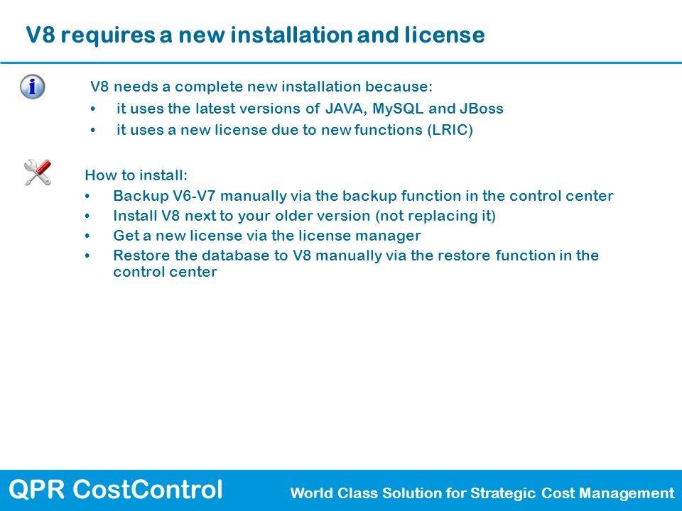 QPR CostControl World Class Solution for Strategic Cost Management V8 requires a new installation and license How to install: Backup V6-V7 manually vi