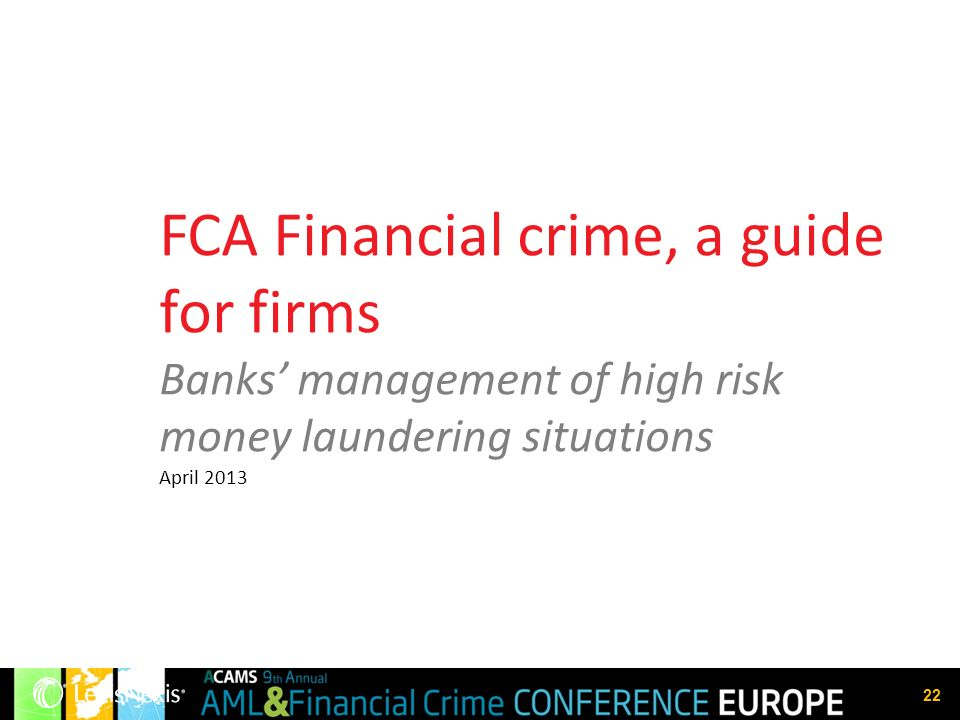 22 FCA Financial crime, a guide for firms Banks management of high risk money laundering situations April 2013