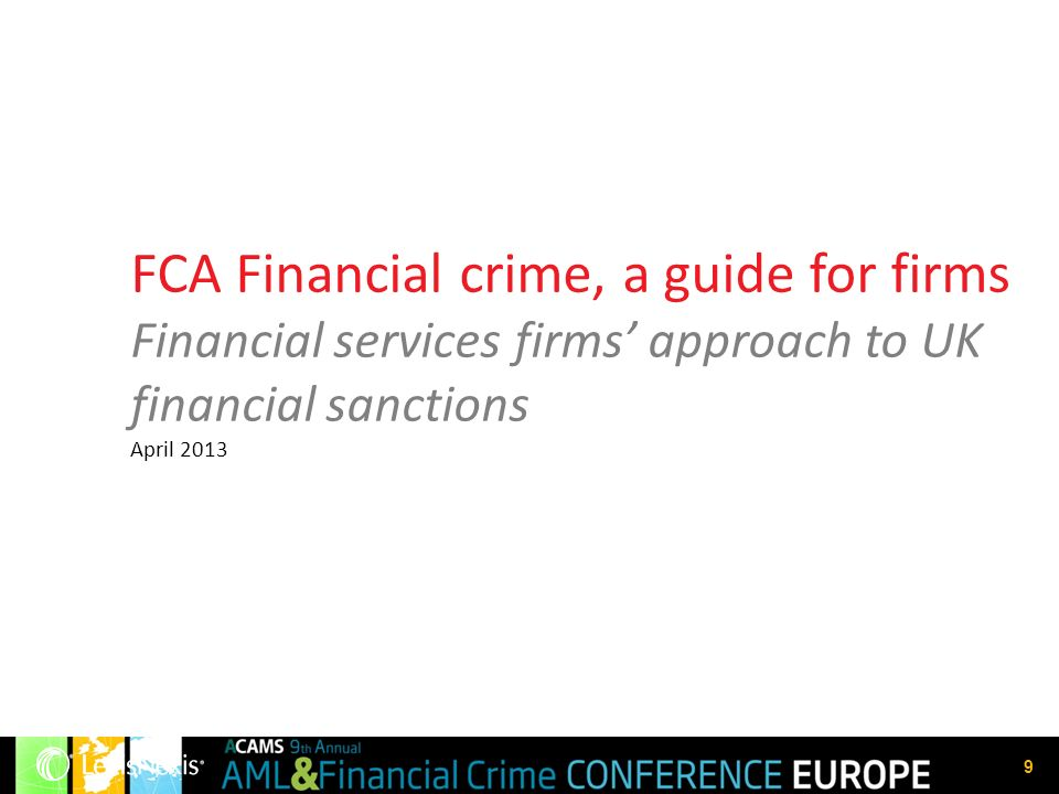 9 FCA Financial crime, a guide for firms Financial services firms approach to UK financial sanctions April 2013