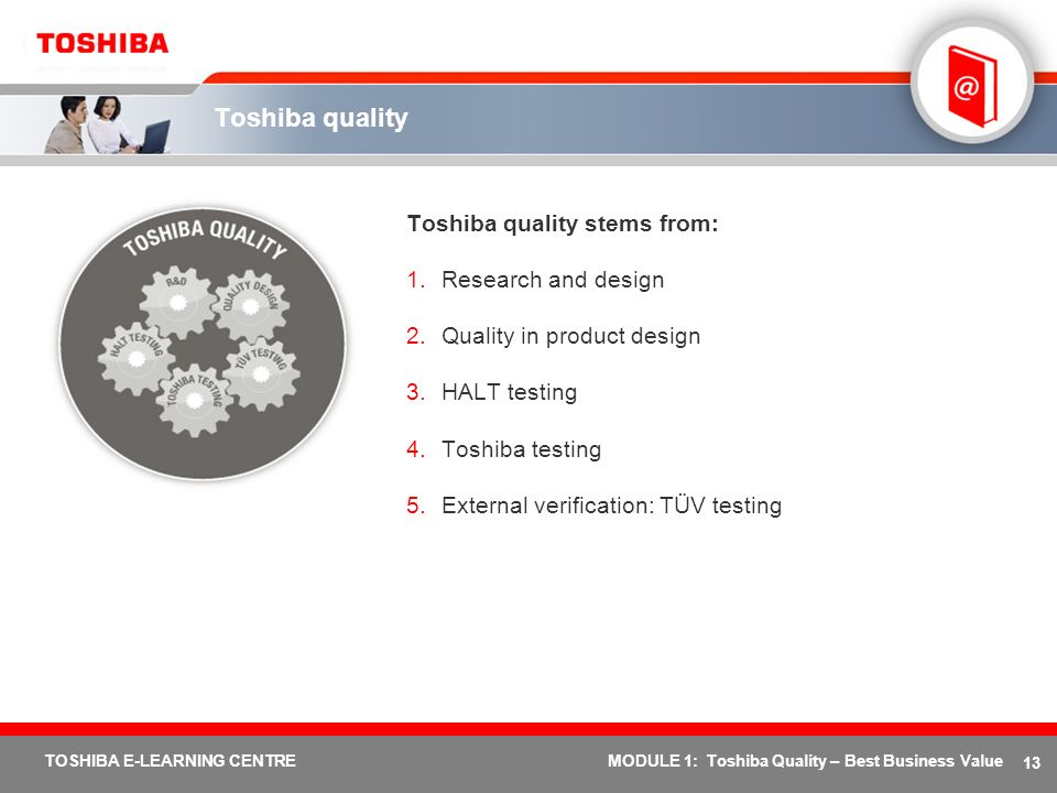 13 TOSHIBA E-LEARNING CENTREMODULE 1: Toshiba Quality – Best Business Value Toshiba quality Toshiba quality stems from: 1.Research and design 2.Qualit